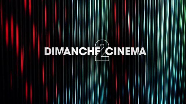 DIMANCHE <b>2</b> CINEMA